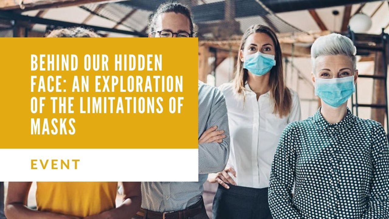 Behind our Hidden Face: An Exploration of the Limitations of Masks - CPD Workshop